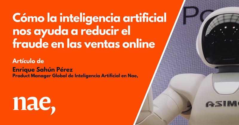 Cómo la inteligencia artificial nos ayuda a reducir el fraude en las ventas online