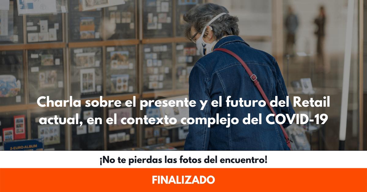 Charla sobre el presente y el futuro del Retail actual, en el contexto complejo del COVID-19